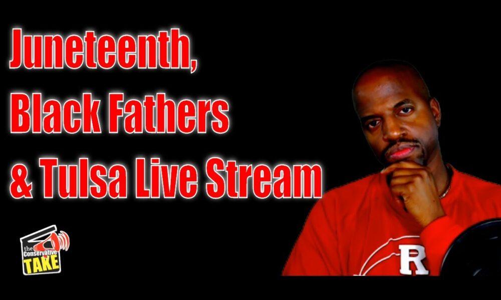 Juneteenth , Black Fathers & Trump Tulsa LIVESTREAM