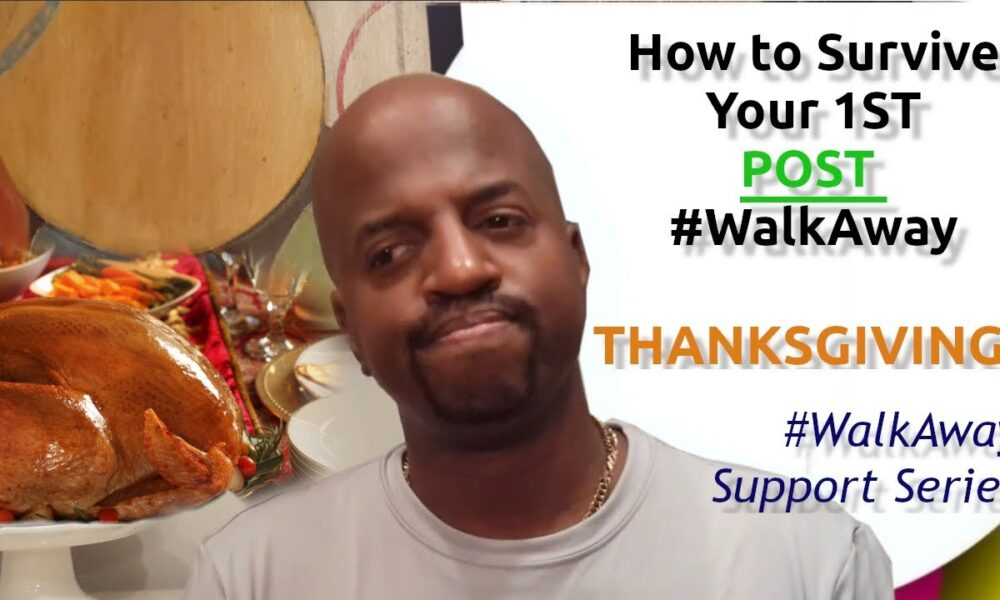 How to Survive Your First POST #WalkAway Thanksgiving!