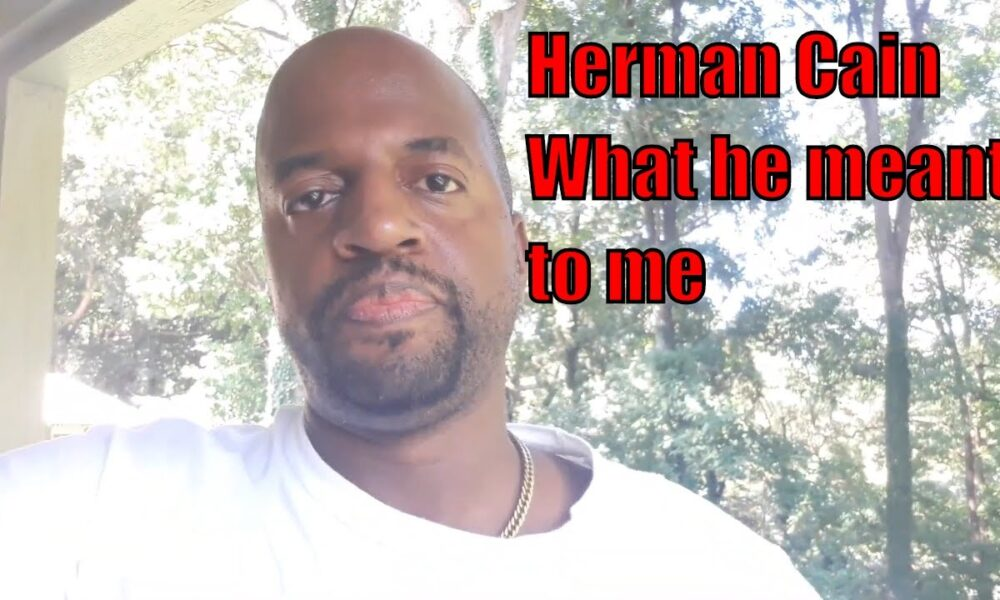Herman Cain – My Thoughts on His Passing